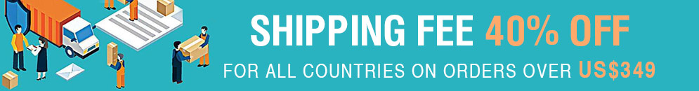 Shipping Fee 40% OFF for All Countries on Orders over US$349